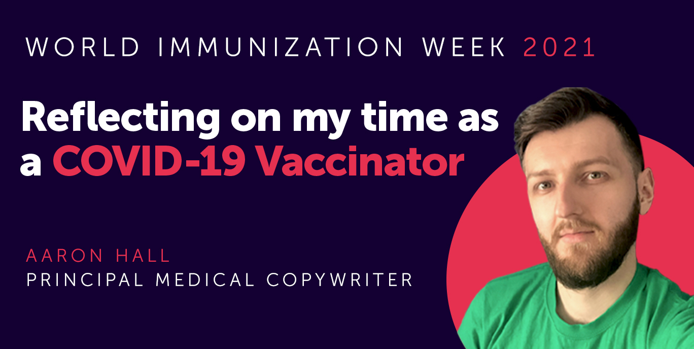 World Immunization Week 2021: Reflecting on my time as a COVID-19 Vaccinator